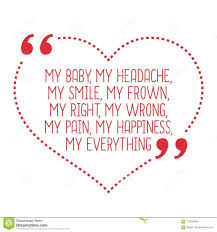 Happiness Quote Custom Funny Love Quote My Baby My Headache My Smile My Frown My R