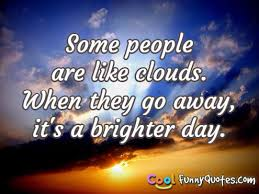 QuotesCom Gorgeous Some People Are Like Clouds When They Go Away It's A Brighter Day