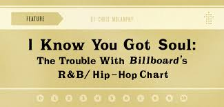Billboard Hip Hop Charts I Know You Got Soul The Trouble With Billboards R B Hip