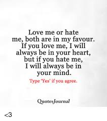 Love Me Or Hate Me Quotes Adorable Love Me Or Hate Me Both Are In My Favour If You Love Me I Will