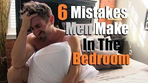 Men And Women In Bedroom 6 Mistakes Men Make In The Bedroom That Women Hate Youtube