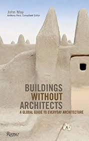 architecture without architects. buildings without architects a global guide to everyday architecture
