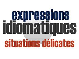 Expressions idiomatiques : Situations délicates et difficiles
