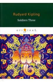 "Книга: ""Soldiers Three"" - Rudyard <b>Kipling</b>. Купить книгу, читать ..."
