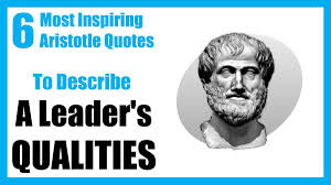 6 Most Inspiring Aristotle Quotes That Describe A Leaders Qualities