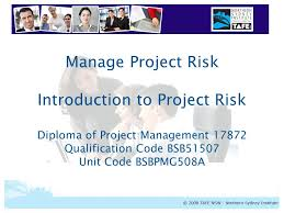 bsbpmga manage project risk manage project risk introduction to  1 bsbpmg508a manage project risk manage project risk introduction to project risk diploma of project management 17872 qualification code bsb51507 unit code