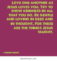 Love One Another Quotes Interesting Anonymous Picture Quotes Love One Another As Jesus Loves You 48