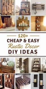 Creative diy rustic home decor ideas Shelves 120 Cheap And Easy Diy Rustic Home Decor Ideas Pinterest 120 Cheap And Easy Diy Rustic Home Decor Ideas Home Home Decor