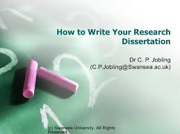 How to Write Your Research Dissertation Dr C  P  Jobling  C P Jobling Swansea ac