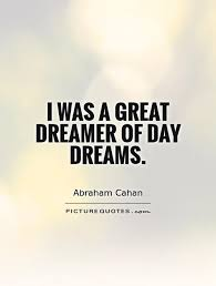 Dreamer Quotes Cool I Was A Great Dreamer Of Day Dreams Picture Quotes