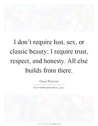 Classic Quotes On Beauty Best Of I Don't Require Lust Sex Or Classic Beauty I Require Trust