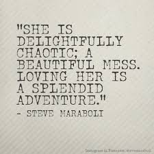 Beautiful Mess Quotes Best Of She Is Delightfully Chaotic A Beautiful Mess Loving Her Is A