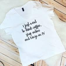 Just Want Coffee Shop Online Binge On Tv Coffee Lover Homebody Shopping Addict Binge Watch Womens Shirt Graphic Tee Mom Life