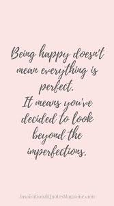 Quotes About Being Happy With Life Magnificent Quotes About Life Being Happy Doesn't Mean Everything Is Perfect