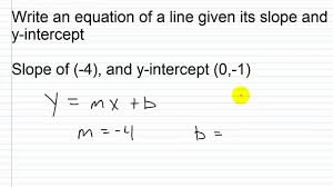 algebra i help write an equation of a line given its slope and y intercept you