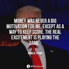 Money Motivation Quotes Donald Trump Quotes Money was never a big motivation for me 87