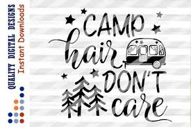 Remember when selena was in live, she said can i show some products then her friend said no that also happened back in 2018 too. Camp Hair Don T Care Svg Camping Svg Family Travel Camper Travel Camper Camping Hair Family Travel