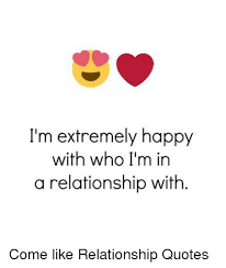 Im Happy Quotes Delectable I'm Extremely Happy With Who I'm In A Relationship With Come Like