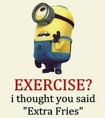 """Quotes About Exercise Exercise I thought you said """"Extra Fries"""" minions q Minion Land 88"""