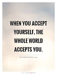 Self Acceptance Quotes Extraordinary Self Acceptance Quotes Sayings Self Acceptance Picture Quotes