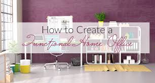 functional home office. How To Create A Functional Home Office