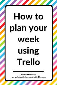 Week By Week Planner How To Plan Your Week Using Trello 52 Planners In 52 Weeks Week 11