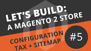 let s build a magento 2 ep05 customer configuration tax sitemap
