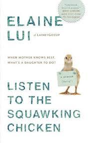 listen to the squawking chicken when mother knows best what s a  listen to the squawking chicken when mother knows best what s a daughter to do a memoir by elaine lui