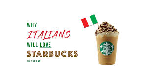 Why Italians Will Love Starbucks In The End Dom Cutrupi Page