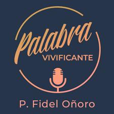 Palabra vivificante padre Fidel Oñoro