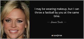 i may be wearing makeup but i can throw a fastball by you at the how