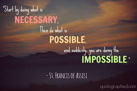 Francis Of Assisi Quotes Unique Start By Doing What Is Necessary Then Do What Is Possible And