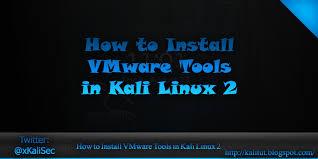 how to install vmware how to install vmware tools in kali linux kalitut