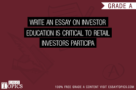 write an essay on investor education is critical to retail 100% papers on write an essay on investor education is critical to retail investors participa sample topics paragraph introduction help