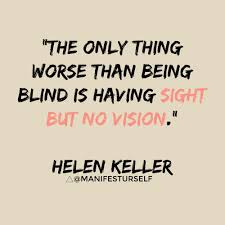 Helen Keller Quotes Being Blind Is Having Sight But No Vision