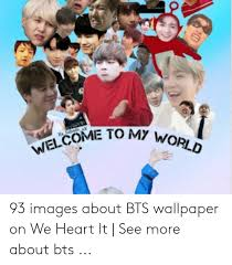 20 awesome screensavers that make your desktop delightful. Welcome To My World 93 Images About Bts Wallpaper On We Heart It See More About Bts Heart Meme On Me Me