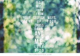 Christian Quotes On Selfishness Best of SELFISH QUOTES BIBLE Image Quotes At Hippoquotes