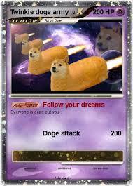 doge twinkie follow your dreams. Exellent Twinkie Pokemon Twinkie Doge Army For Doge Follow Your Dreams O