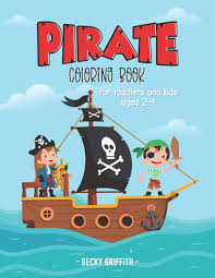 Pirate Coloring Book for toddlers and kids ages 2-4: A Pirate Coloring Book  for kids ages 2-4, 4-6: Griffith, Becky: 9798683192785: Amazon.com: Books
