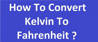 Kelvin To Fahrenheit Conversion Formula