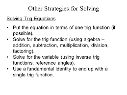 other strategies for solving solving trig equations put the equation in terms of one trig function