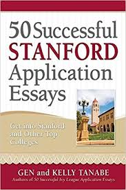 successful stanford application essays get into stanford and  50 successful stanford application essays get into stanford and other top colleges gen tanabe kelly tanabe 9781617600302 amazon com books