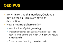 do now oedipus short temper contributes to his downfall what is  irony in cursing the murderer oedipus is putting the nail in his own