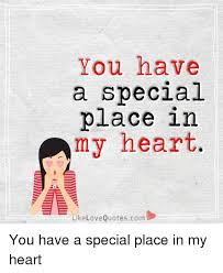 Special Love Quotes Unique You Have A Special Place In My Heart Like Love Quotescom You Have A