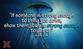 Strong Quotes About Life Simple Life Quotes If Someone Is Strong Enough To Bring You Dow Krexy