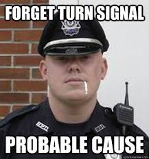 Forget turn signal probable cause - Misc - quickmeme via Relatably.com