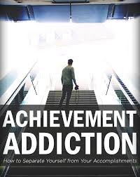 achievement addiction how to separate yourself from your achievement addiction how to separate yourself from your accomplishments
