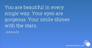 Beautiful And Gorgeous Quotes Best Of You Are Beautiful In Every Single Way Your Eyes Are Gorgeous Your