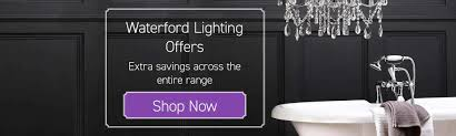 waterford lighting offers extra savings across the entire range
