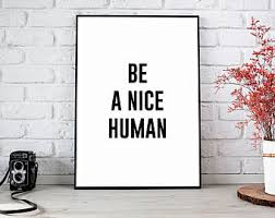 printable wall art prints printable art printable quote instant download motivational print motivation wall decor be a nice human be nice on wall decor prints with prints etsy